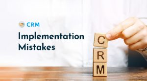What-Are-the-Most-Common-CRM-Implementation-Mistakes