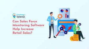 Can-a-Sales-Force-Monitoring-Software-Help-Increase-Retail-Sales