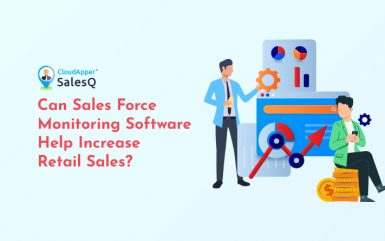 Can a Sales Force Monitoring Software Help Increase Retail Sales?